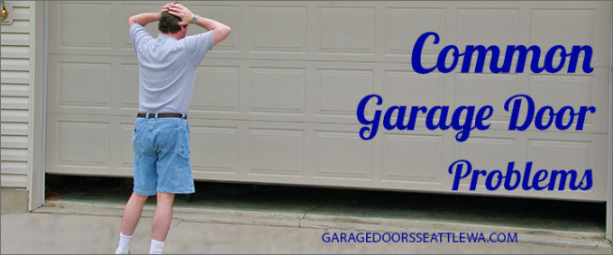 Common Garage Door Problems And How To Fix Them Garage Door Seattle Wa